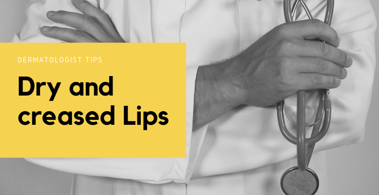 Dermatologist Tips Dry and creased Lips